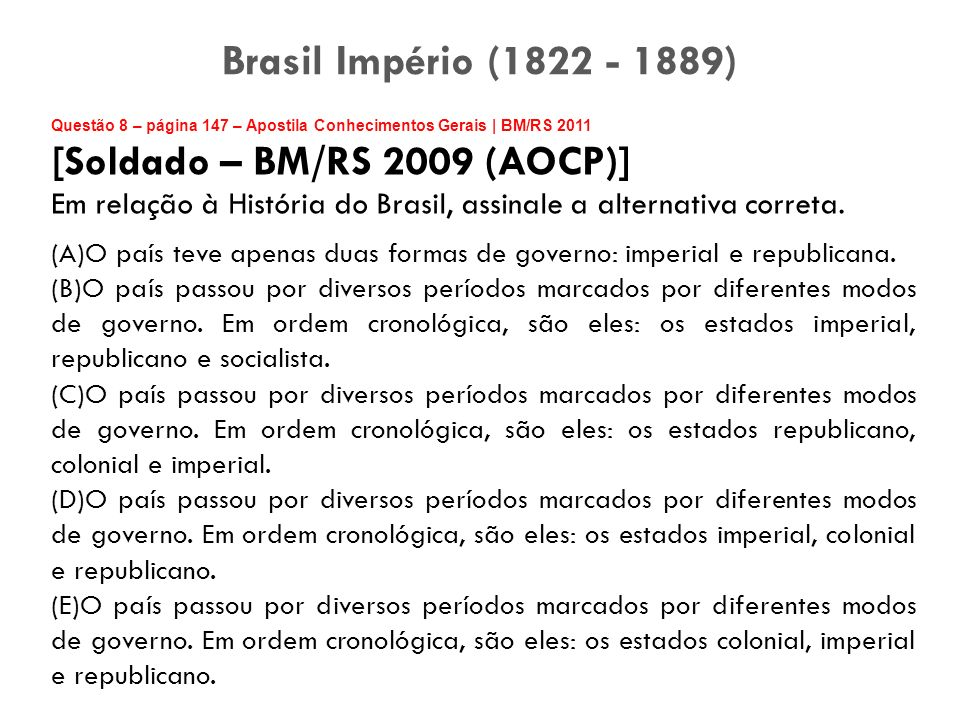 Brasil Império (1822 - 1889) [Soldado – BM/RS 2009 (AOCP)]